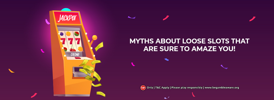 Myths about Loose Slots That Are Sure to Amaze You!