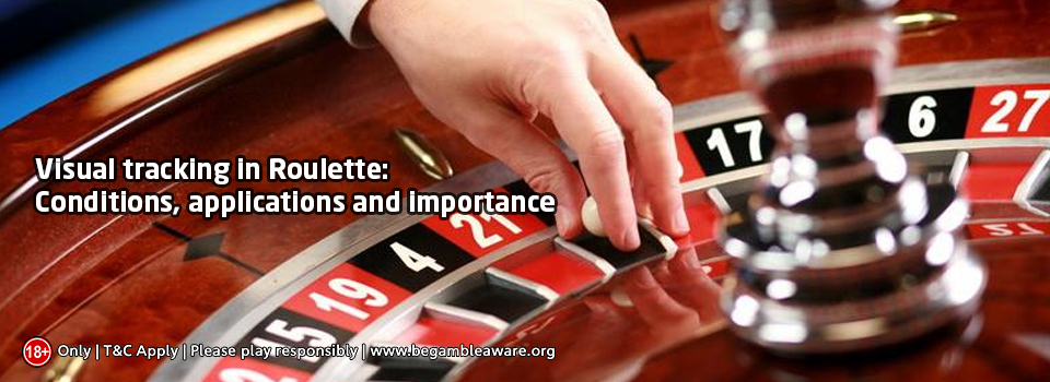 Visual Tracking in Roulette: Conditions, Applications, and Importance