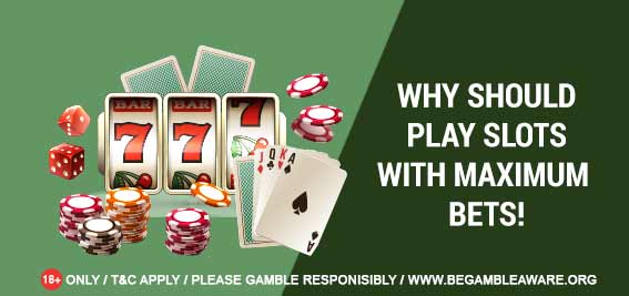 Why you should play slots with maximum bets