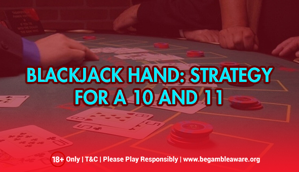 Blackjack Hand: Strategy for A 10 and 11
