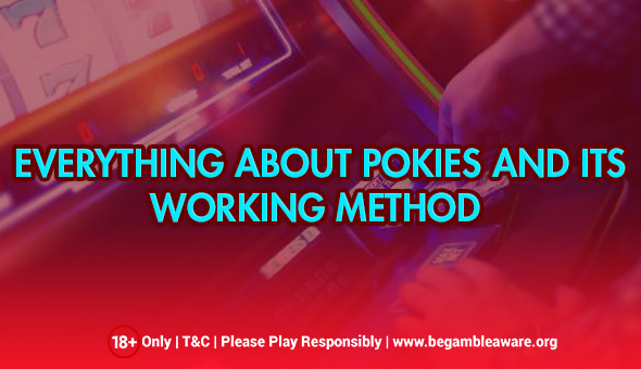 Everything About Pokies and Its Working Method