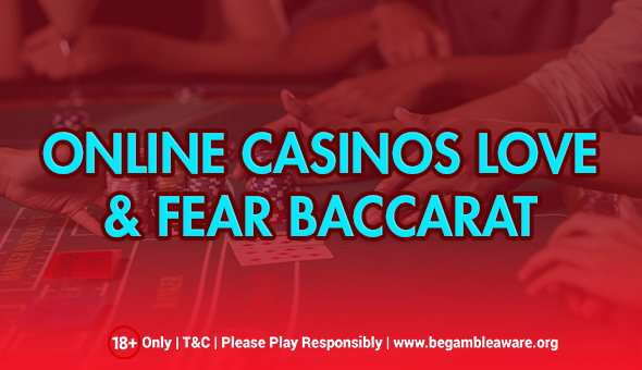 Online Casinos Love & Fear Baccarat: Why?