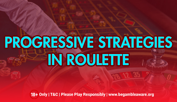 Progressive Strategies in Roulette- Increase The Chances of Winning Jackpot