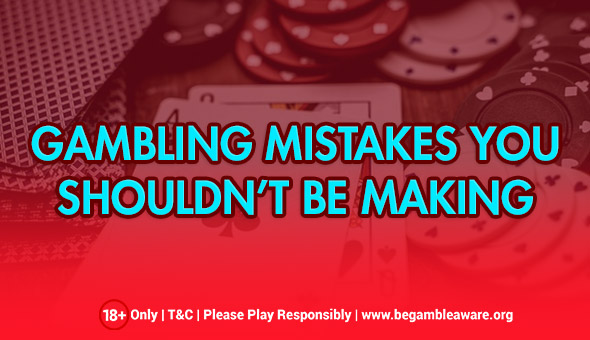 Watch Out for These Gambling Mistakes
