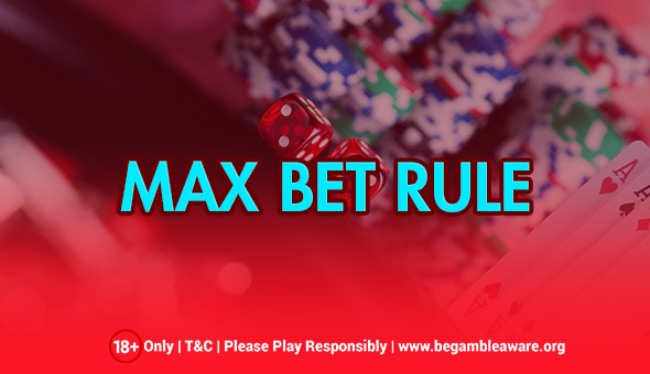 What is a Max Bet Rule?