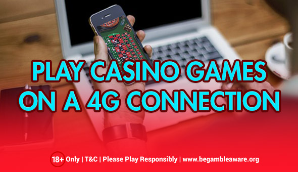 Is It Possible to Play Casino Games on a 4G Connection?