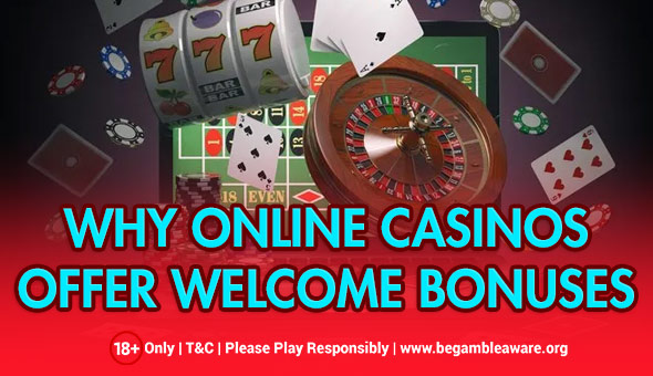 Why Online Casinos Offer Welcome Bonuses?